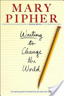 Mary Pipher's inspiring book, Writing to Change the World.