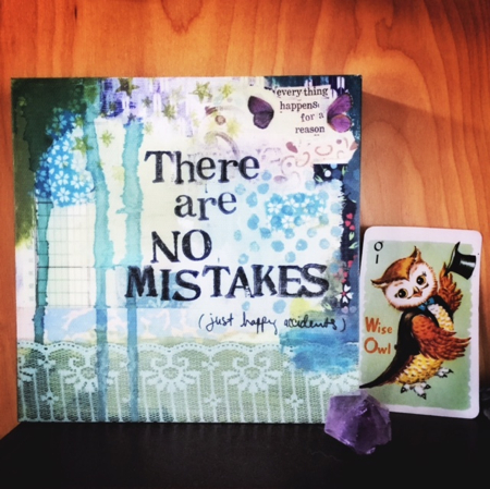 """Wise Owl says, """"There are no mistakes (only happy accidents)!"""" (Lovely altar to mistakes compliments of my sweet and creative friend Kristin Cutaia)"""