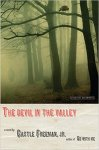 The Devil in the Valley is Castle Freeman, Jr.'s newest novel, just out. (www.castlefreemanjr.com)