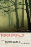 The Devil in the Valley is Castle Freeman, Jr.'s newest novel, just out. (www.castlefreemanjr.com)