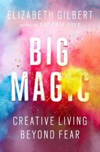 Big Magic: Creative Living Beyond Fear.