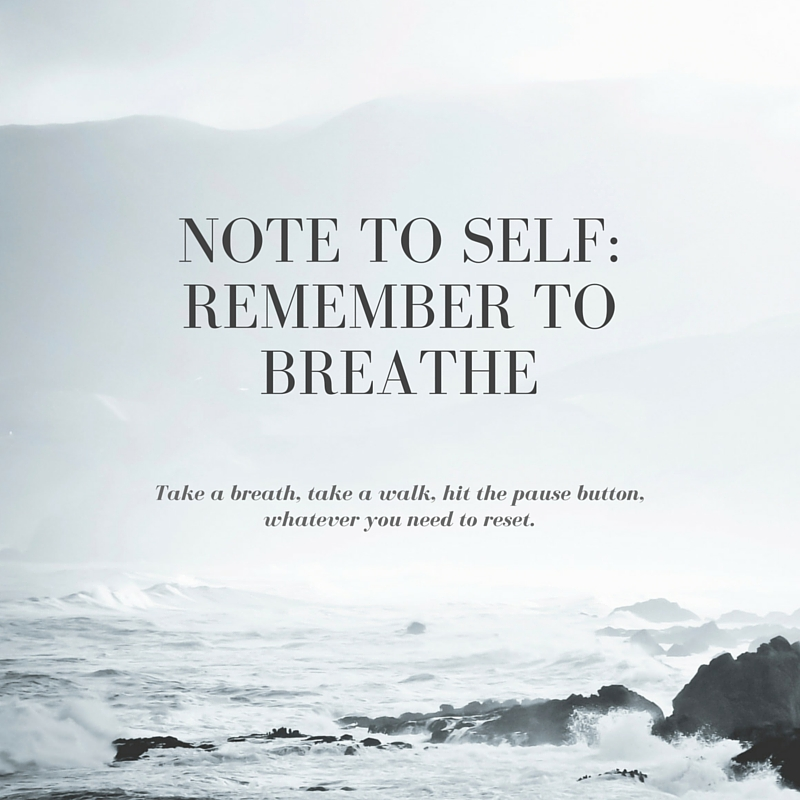 Breathe  >> Note To Self Remember To Breathe Live To Write Write To Live
