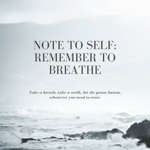 Note to Self-Remember to Breathe