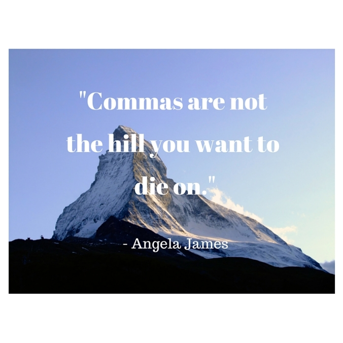 "Photo of a jagged mountain with the text ""Commas are not the hill you want to die on."" - Angela James"